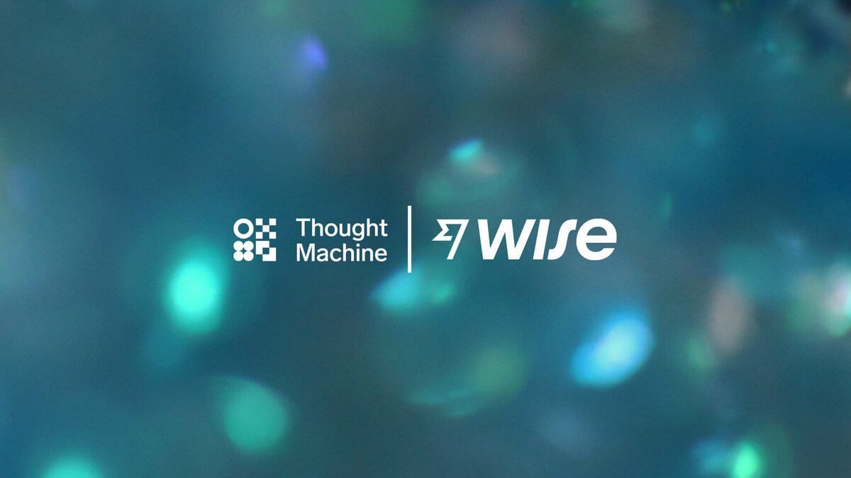 Thought Machine integrates Wise Platform to bring international payments to leading financial institutions around the world